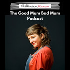 Episode 45 – Meet Danielle Seatter, Good Mum Bad Mum Podcast