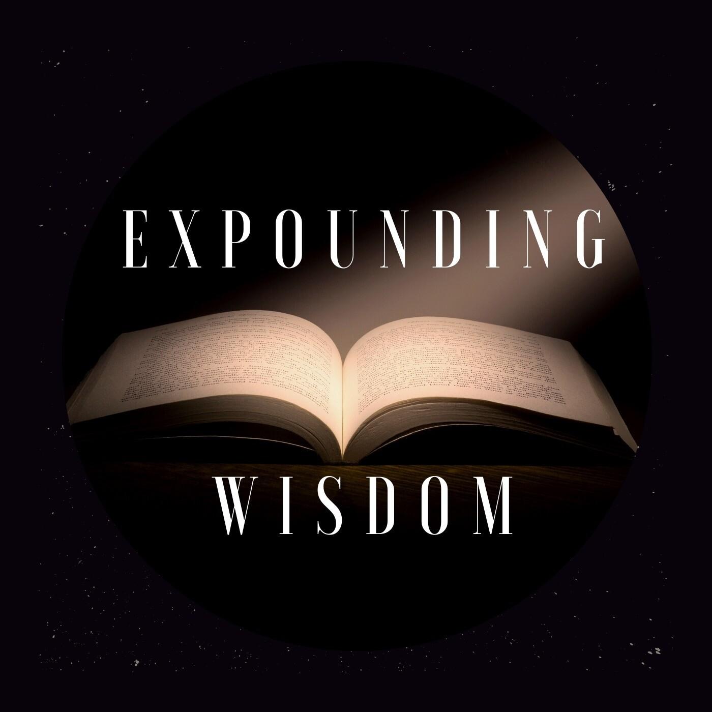 Expounding Wisdom: Christian Beliefs Episode 7