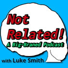 Not Related! A Big-Braned Podcast