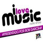 Podcast I LOVE MUSIC // BOB GARCIA