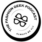 The Fashion Geeks-Episode 22: Rumor Has It I Don't Wear Sneakers.