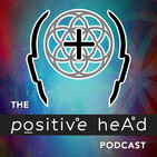 The Positive Head Podcast | Expanding Consciousnes