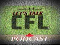 Let's Talk CFL Podcast Episode #265.....
