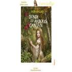 Donde Los Arboles Cantan ( Laura Gallego )