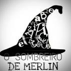 Podcast O Sombreiro de Merlín