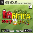 FarmsNotPharms ep. 24 | Healing Cancer w/ Cannabis
