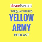 Torquay United Yellow Army Podcast 18.07.2019: Armani suits us just fine