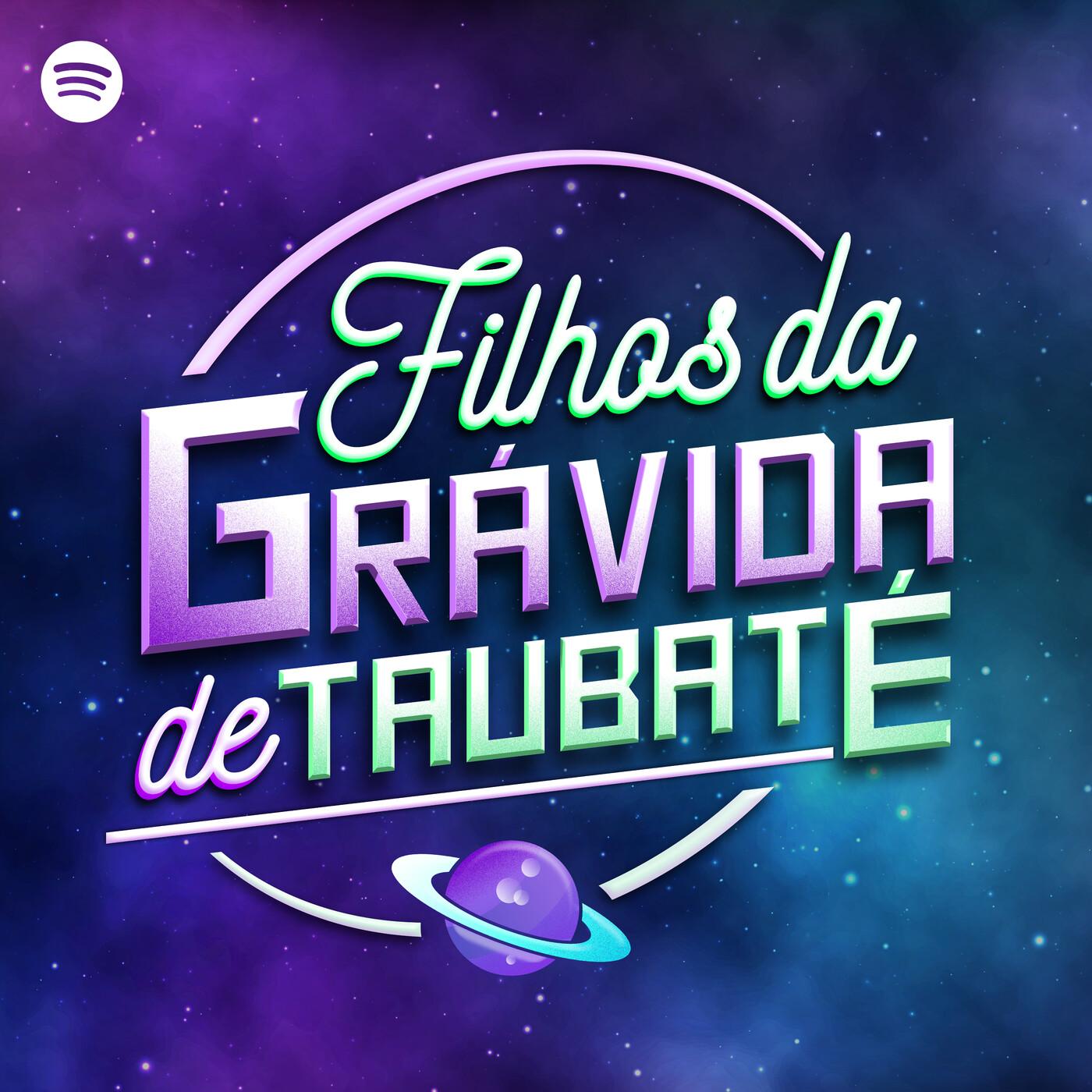 Ouça o Filhos da Grávida de Taubaté no Spotify!