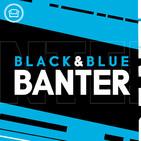 Black & Blue Banter