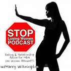 Stop Losing Women Podcast: Dating & Relationship A