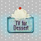 TV For Dessert