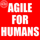 Agile for Humans - A Podcast Devoted to Agile Soft