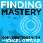 Finding Mastery: Conversations with Michael Gervai