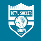 The Total Soccer Show: USMNT, EPL, MLS and more