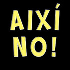 AIXÍ NO!