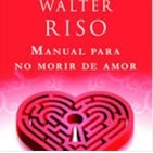 "Manual para no morir de amor ""Walter Riso"""