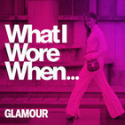What I Wore When... - An Official Glamour Podcast