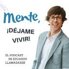 Mente, ¡déjame vivir! El podcast de E.Llamazares