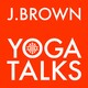 J. Brown Yoga Talks