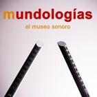 Mundologías, el museo sonoro_Cap. 16