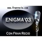 Podcast ENIGMA 03 Radio con Fran Recio.