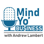 Mind Yo' Business S3:E6 - Finding Trust, Community, and Equality in Business and in Music While Racial Injustice Stil...