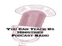 You Can Teach Us Ministries Podcast # 6