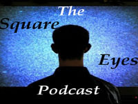 The Square Eyes Podcast