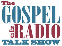 The Gospel on the Radio Talk Show #883 broadcast November 18, 2018
