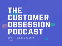 The Customer Obsession Podcast By Fieldboom