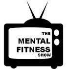 The Mental Fitness Show Podcas