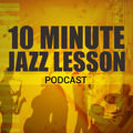 The 10 Minute Jazz Lesson Podc