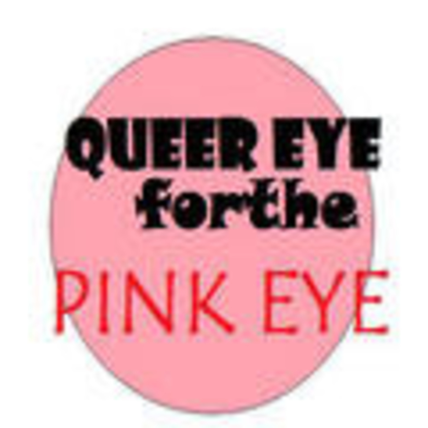 QUEER EYE for the PINK EYE