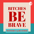Bitches Be Brave