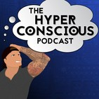 Hyper Conscious Podcast
