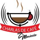 Charlas de Cafe con Maricela