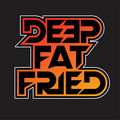 Deep Fat Fried