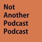 Not Another Podcast Podcast