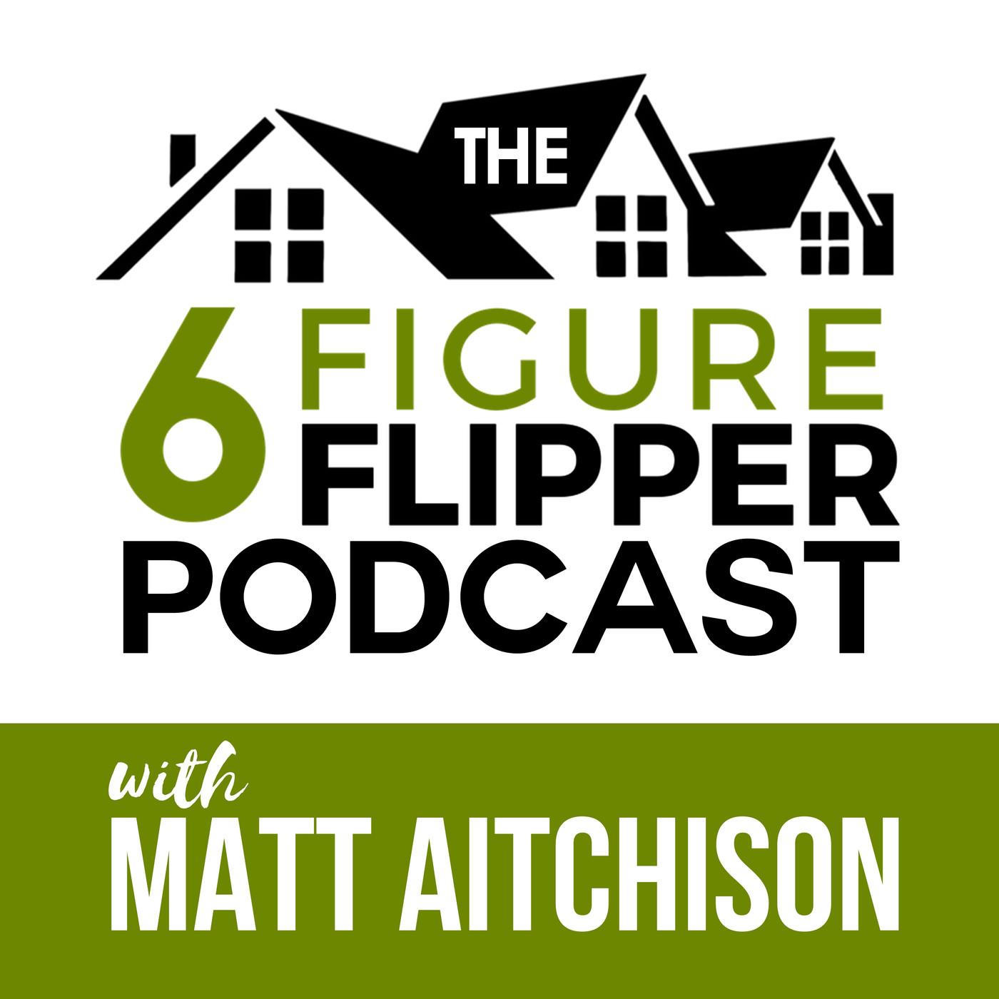 The 6 Figure Flipper With Matt