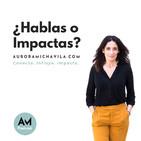 ¿Hablas o impactas?