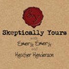 Skeptically Yours with Emery E