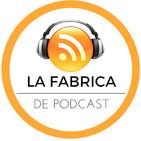 La Fábrica de Podcast