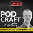 www.PodCraft.net - Colin Gray