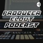 Producer Clout Podcast