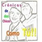 CRÓNICAS DE 2 CHICOS COMO TU