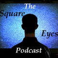 Square Eyes Podcast